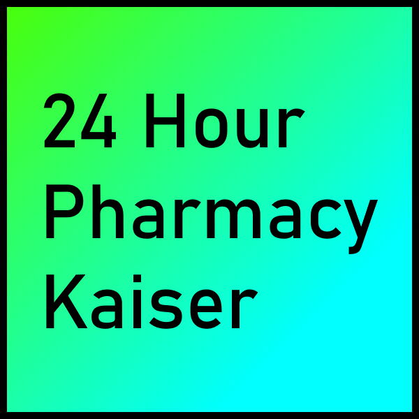24 Hour Pharmacy Kaiser