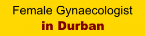 Female Gynaecologist in Durban