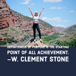 Definiteness of purpose is the starting point of all achievement. –W. Clement Stone