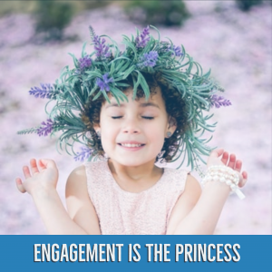 Engagement is the Princess