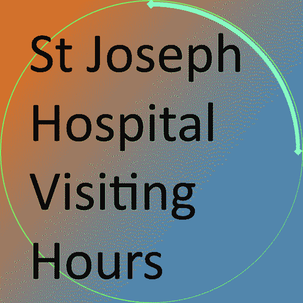 St Joseph Hospital Visiting Hours
