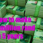 How to make a million rand in 5 years