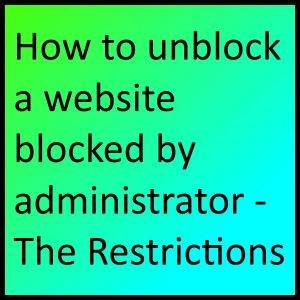 How to unblock a website blocked by administrator - The Restrictions