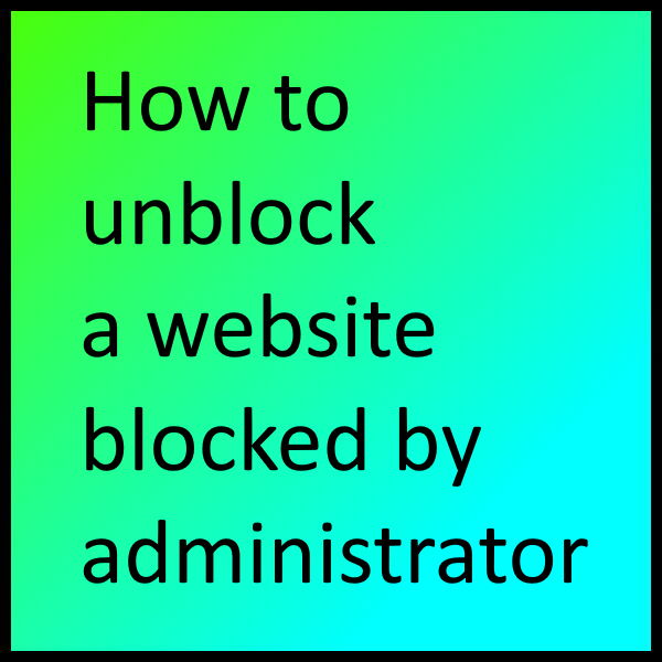How to unblock a website blocked by administrator