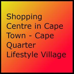 Shopping Centre in Cape Town - Cape Quarter Lifestyle Village