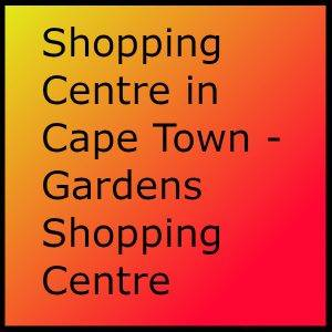 Shopping Centre in Cape Town - Gardens Shopping Centre