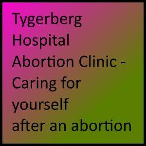 Tygerberg Hospital Abortion Clinic - Caring for yourself after an abortion