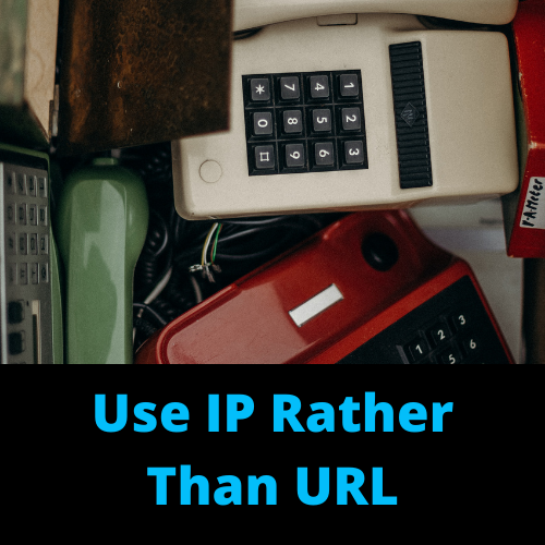 Use IP Rather Than URL