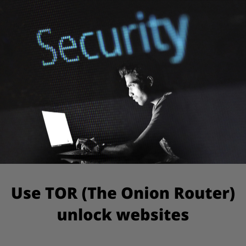 Use TOR (The Onion Router) unlock websites