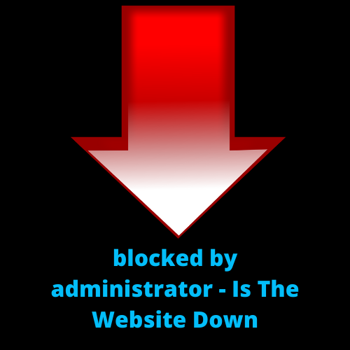 blocked by administrator - Is The Website Down