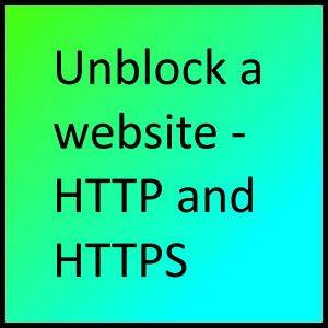 unblock a website - HTTP and HTTPS