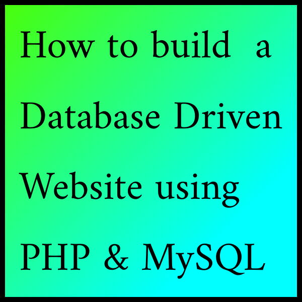How to build a Database Driven Website using PHP & MySQL