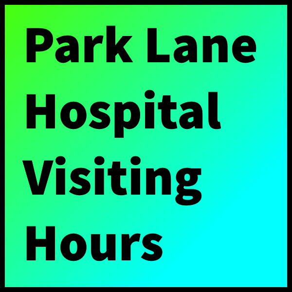 Park Lane Hospital Visiting Hours
