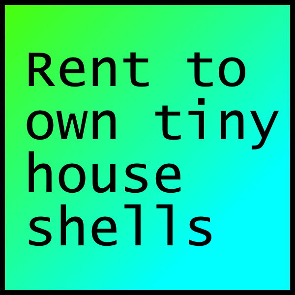 Rent to own tiny house shells