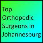 Top Orthopedic Surgeons in Johannesburg