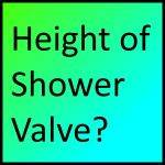 Height of Shower Valve?