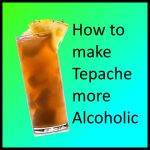 How to make Tepache more Alcoholic