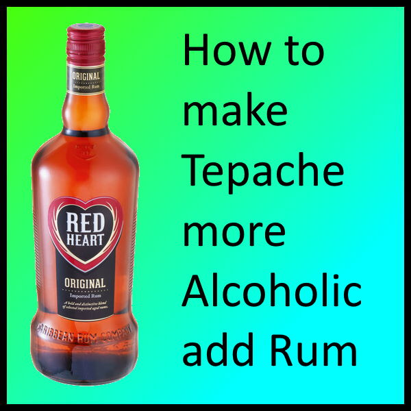 How to make Tepache more Alcoholic add Rum