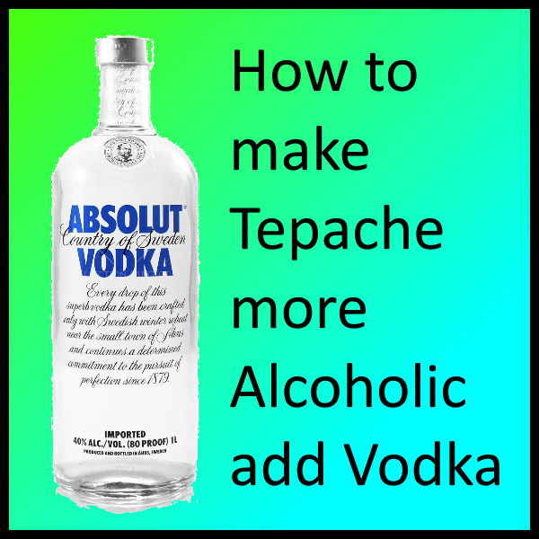 How to make Tepache more Alcoholic add Vodka