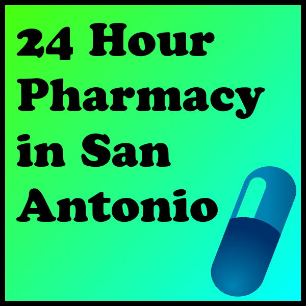 24 Hour Pharmacy in San Antonio