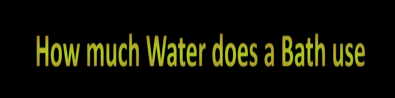 How much Water does a Bath use