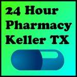 24 Hour Pharmacy Keller TX