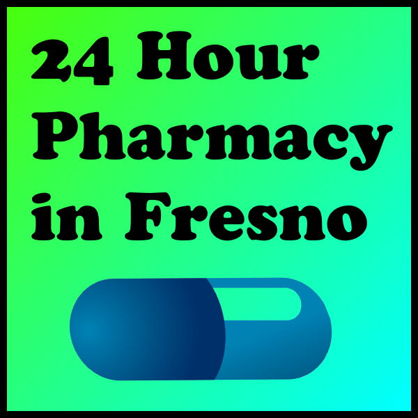 24 Hour Pharmacy in Fresno