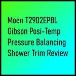 Moen T2902EPBL Gibson Posi-Temp Pressure Balancing Shower Trim Review