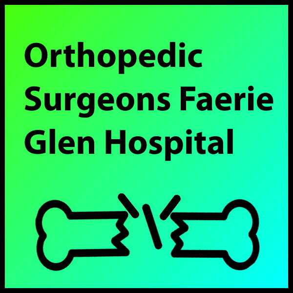Orthopedic Surgeons Faerie Glen Hospital