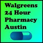 Walgreens 24 Hour Pharmacy Austin