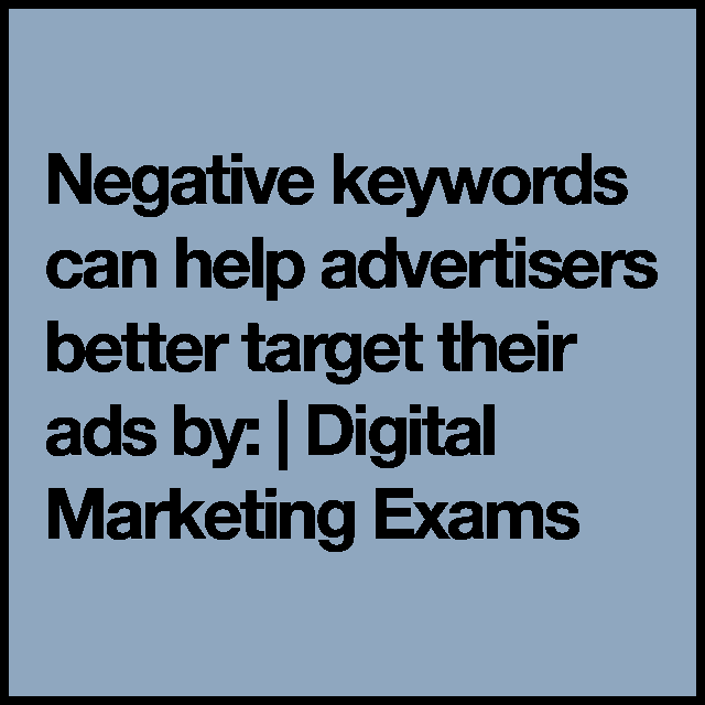 Negative keywords can help advertisers better target their ads by