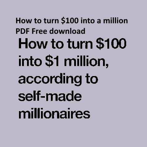 How to turn $100 into a million PDF Free download