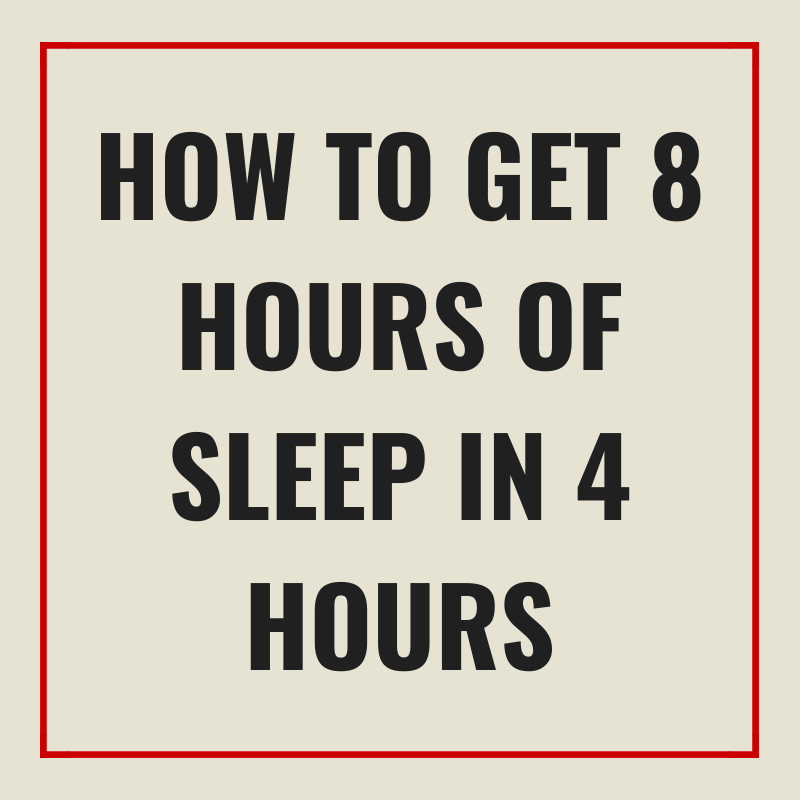 How to Get 8 Hours of Sleep in 4 Hours