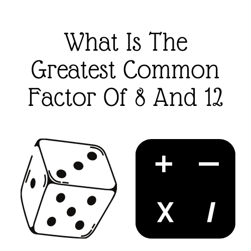 What Is The Greatest Common Factor Of 8 And 12