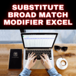 Substitute Broad Match Modifier Excel