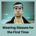 Wearing Glasses for the First Time