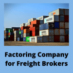 Factoring Company for Freight Brokers