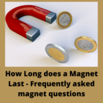 How Long does a Magnet Last